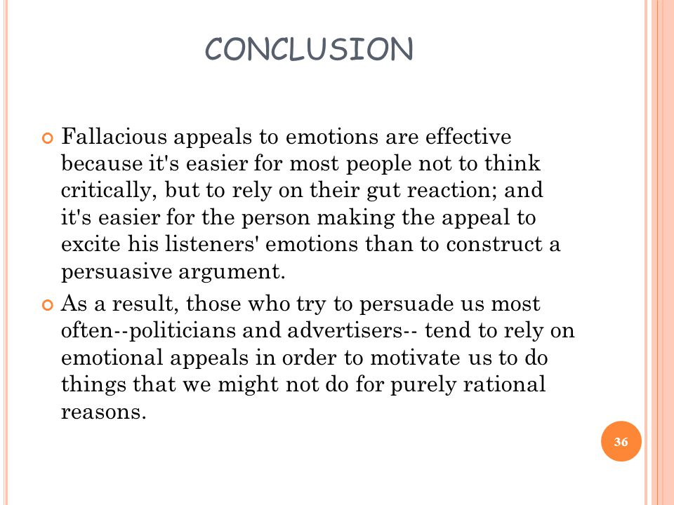 35 Conclusion Emotional appeal techniques can be extremely effective in persuading the reader to act on a feeling.