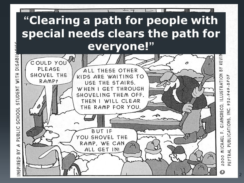 2 Clearing a path for people with special needs clears the path for everyone!