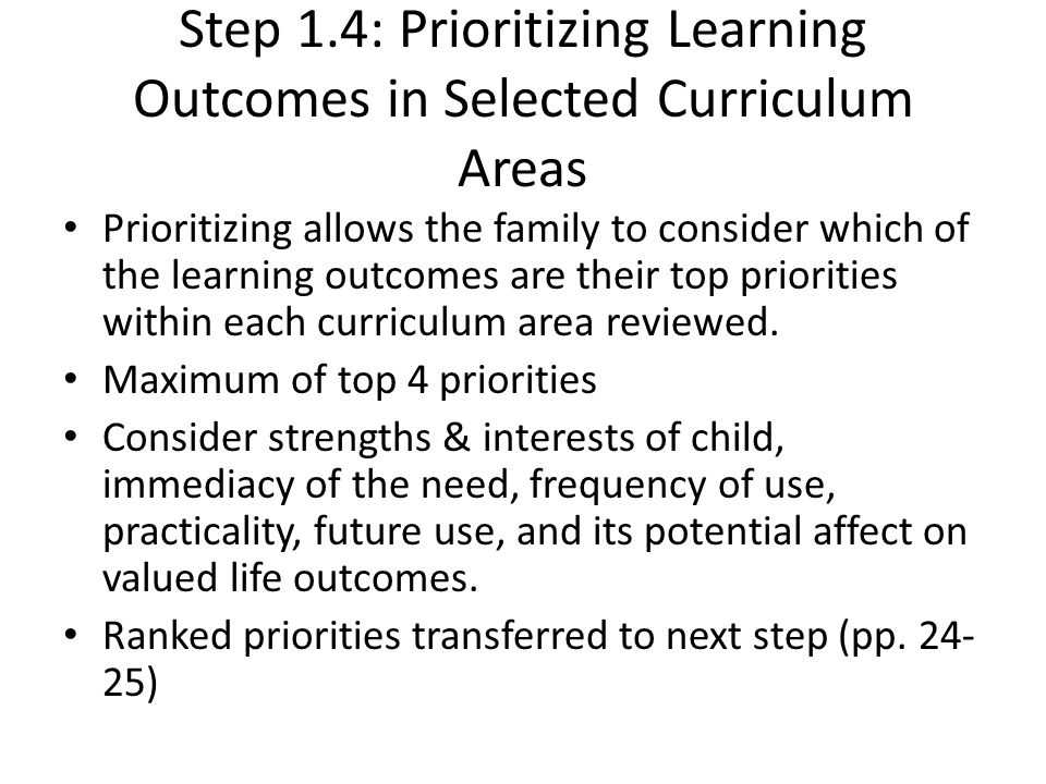 Step 1.4: Prioritizing Learning Outcomes in Selected Curriculum Areas Prioritizing allows the family to consider which of the learning outcomes are their top priorities within each curriculum area reviewed.