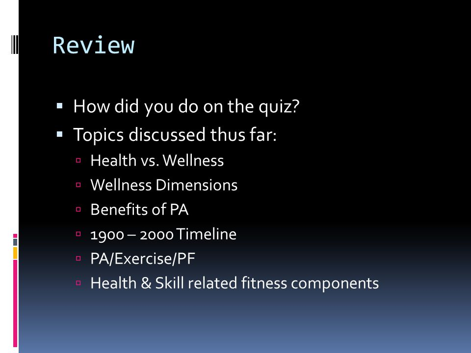 Review  How did you do on the quiz.  Topics discussed thus far:  Health vs.