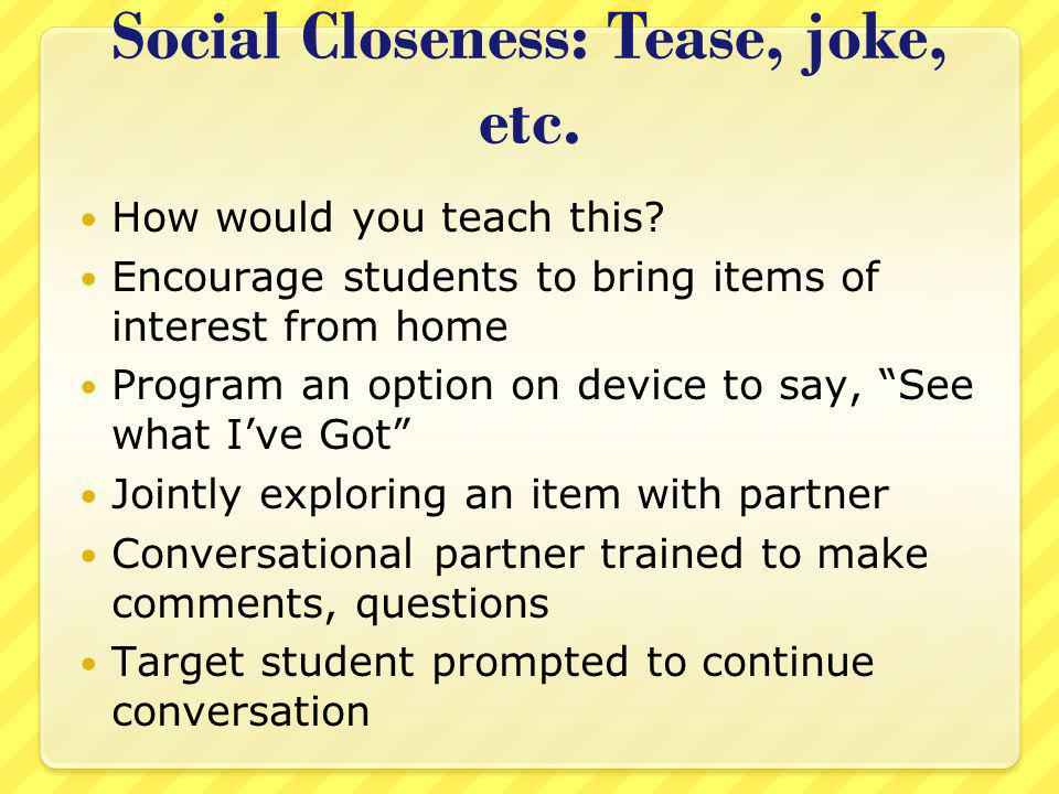Social Closeness: Tease, joke, etc.How would you teach this.