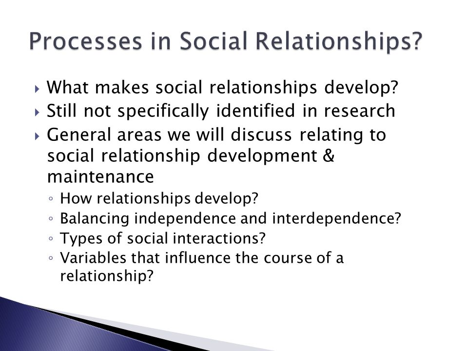  What makes social relationships develop.