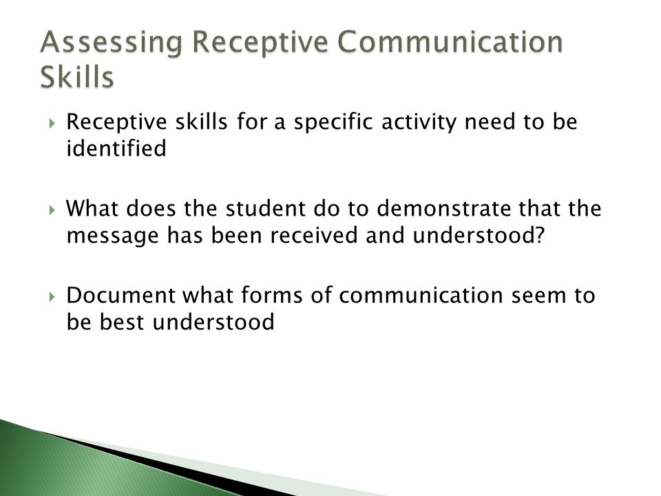  Receptive skills for a specific activity need to be identified  What does the student do to demonstrate that the message has been received and understood.