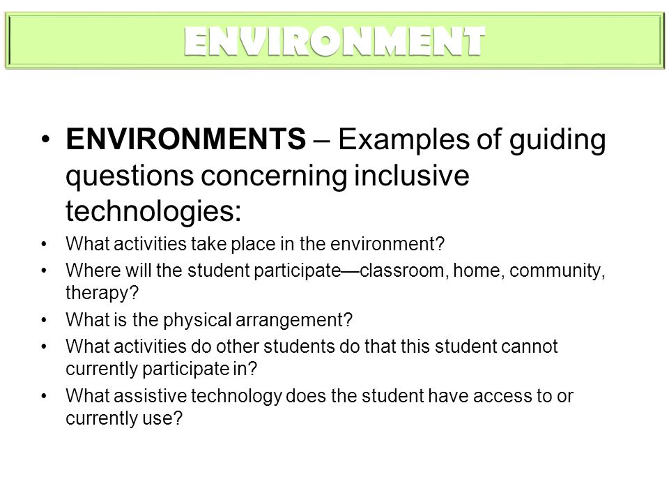 ENVIRONMENTS – Examples of guiding questions concerning inclusive technologies: What activities take place in the environment.