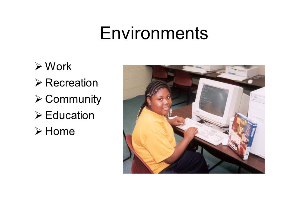 Environments  Work  Recreation  Community  Education  Home