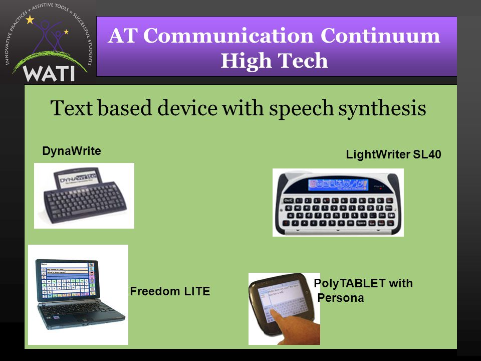 AT Communication Continuum High Tech Text based device with speech synthesis DynaWrite PolyTABLET with Persona LightWriter SL40 Freedom LITE