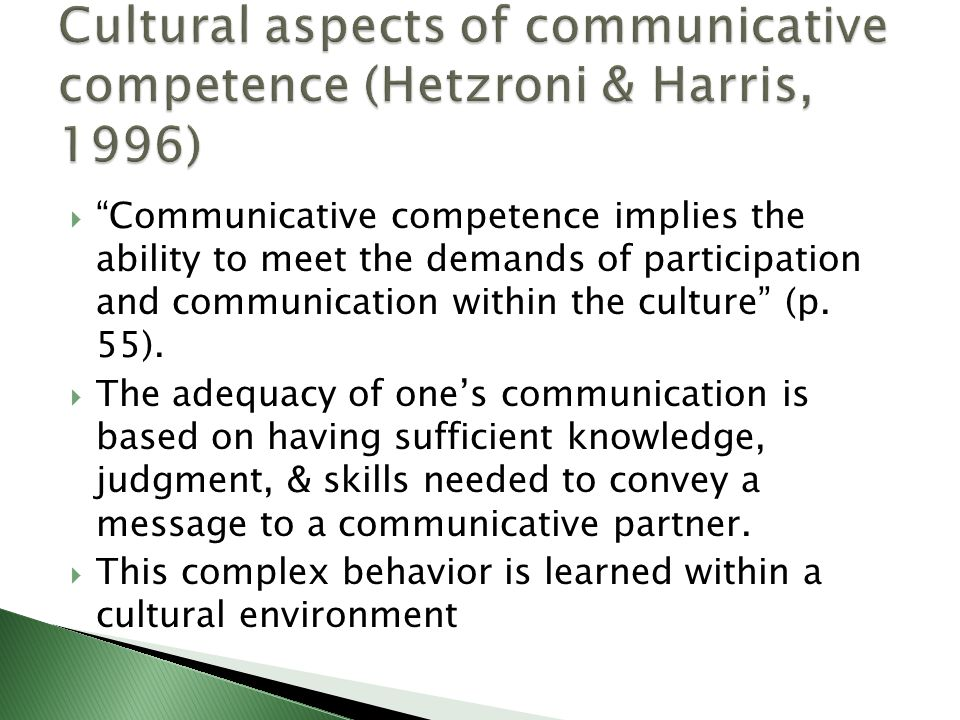  Communicative competence implies the ability to meet the demands of participation and communication within the culture (p.