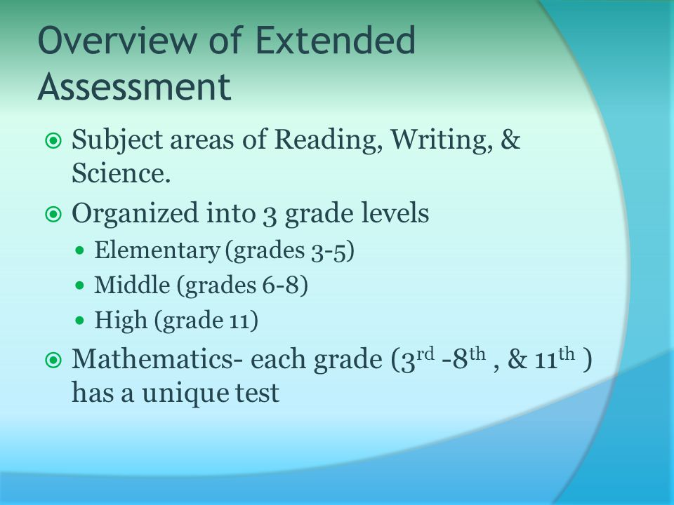 Overview of Extended Assessment  Subject areas of Reading, Writing, & Science.