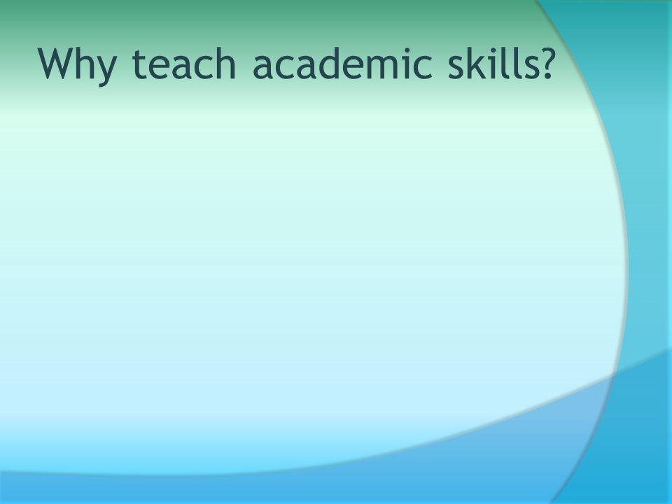 Why teach academic skills