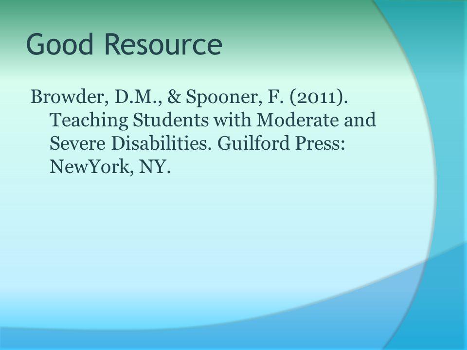 Good Resource Browder, D.M., & Spooner, F. (2011).