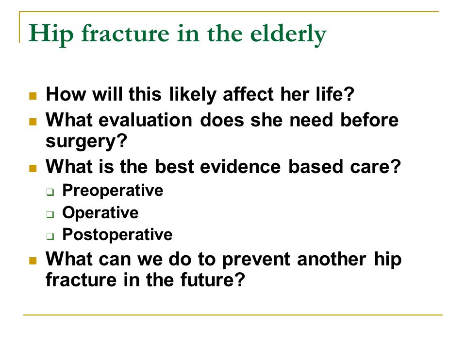 Hip fracture in the elderly How will this likely affect her life.