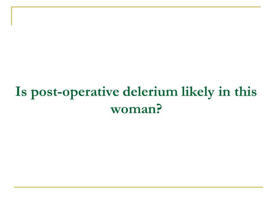 Is post-operative delerium likely in this woman?