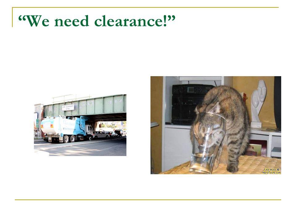 We need clearance!