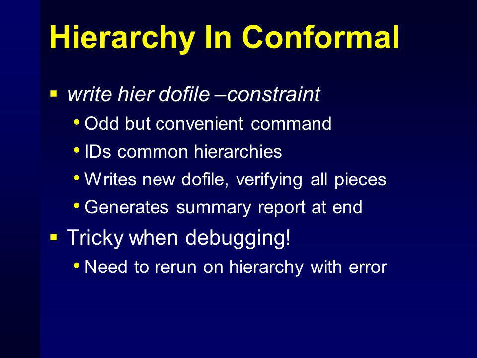 Hierarchy In Conformal  write hier dofile –constraint Odd but convenient command IDs common hierarchies Writes new dofile, verifying all pieces Gener