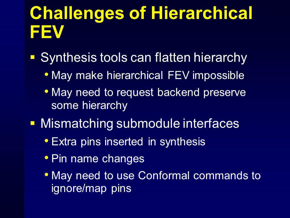 Challenges of Hierarchical FEV  Synthesis tools can flatten hierarchy May make hierarchical FEV impossible May need to request backend preserve some