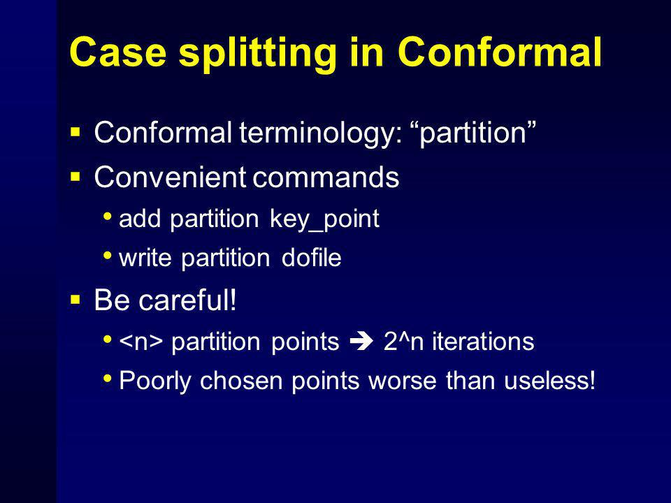 "Case splitting in Conformal  Conformal terminology: ""partition""  Convenient commands add partition key_point write partition dofile  Be careful! pa"
