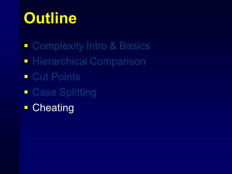 Outline  Complexity Intro & Basics  Hierarchical Comparison  Cut Points  Case Splitting  Cheating