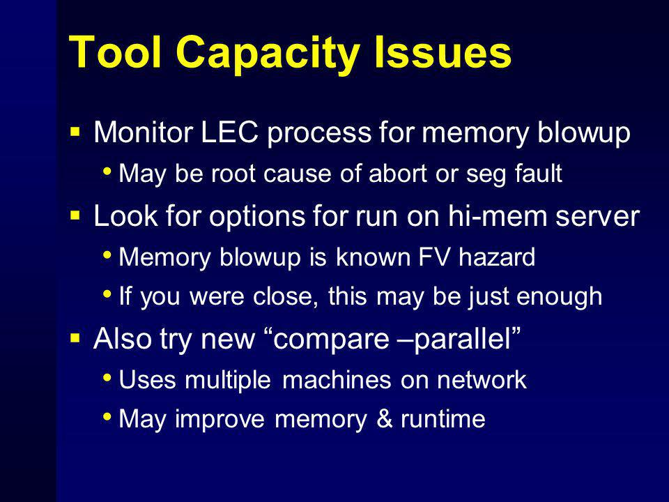 Tool Capacity Issues  Monitor LEC process for memory blowup May be root cause of abort or seg fault  Look for options for run on hi-mem server Memor