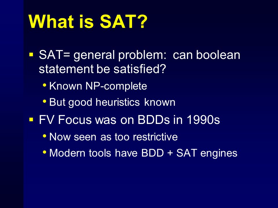 What is SAT.  SAT= general problem: can boolean statement be satisfied.