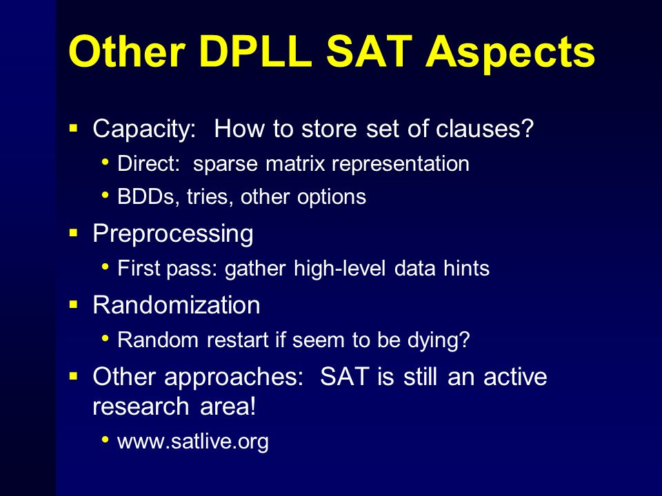 Other DPLL SAT Aspects  Capacity: How to store set of clauses.
