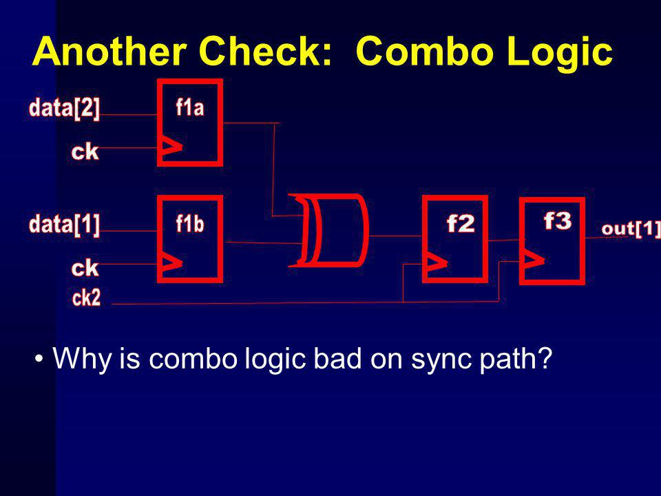 Another Check: Combo Logic Why is combo logic bad on sync path?
