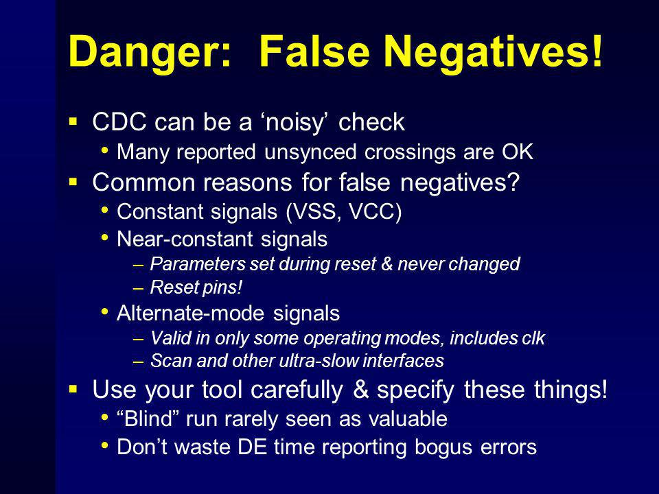 Danger: False Negatives!  CDC can be a 'noisy' check Many reported unsynced crossings are OK  Common reasons for false negatives? Constant signals (