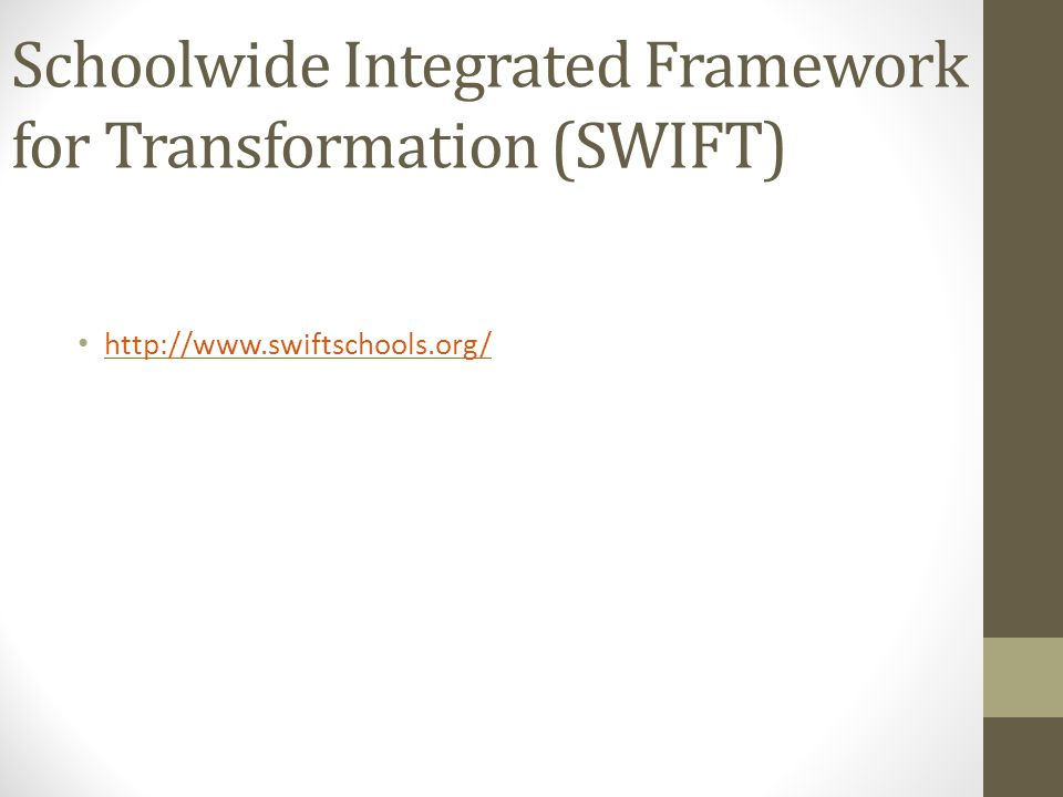 Schoolwide Integrated Framework for Transformation (SWIFT) http://www.swiftschools.org/