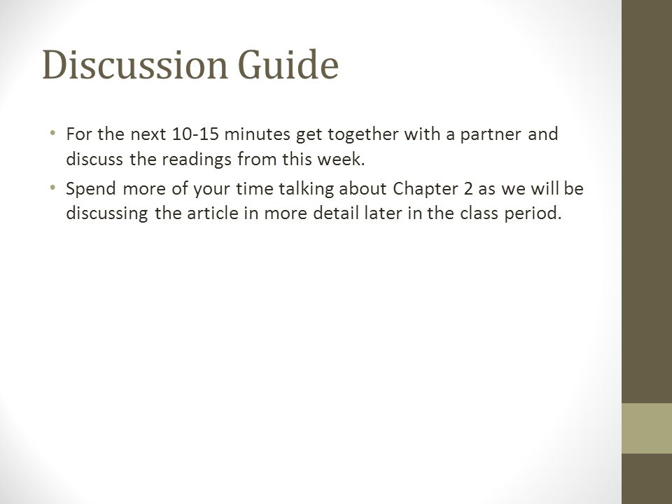 Discussion Guide For the next 10-15 minutes get together with a partner and discuss the readings from this week.