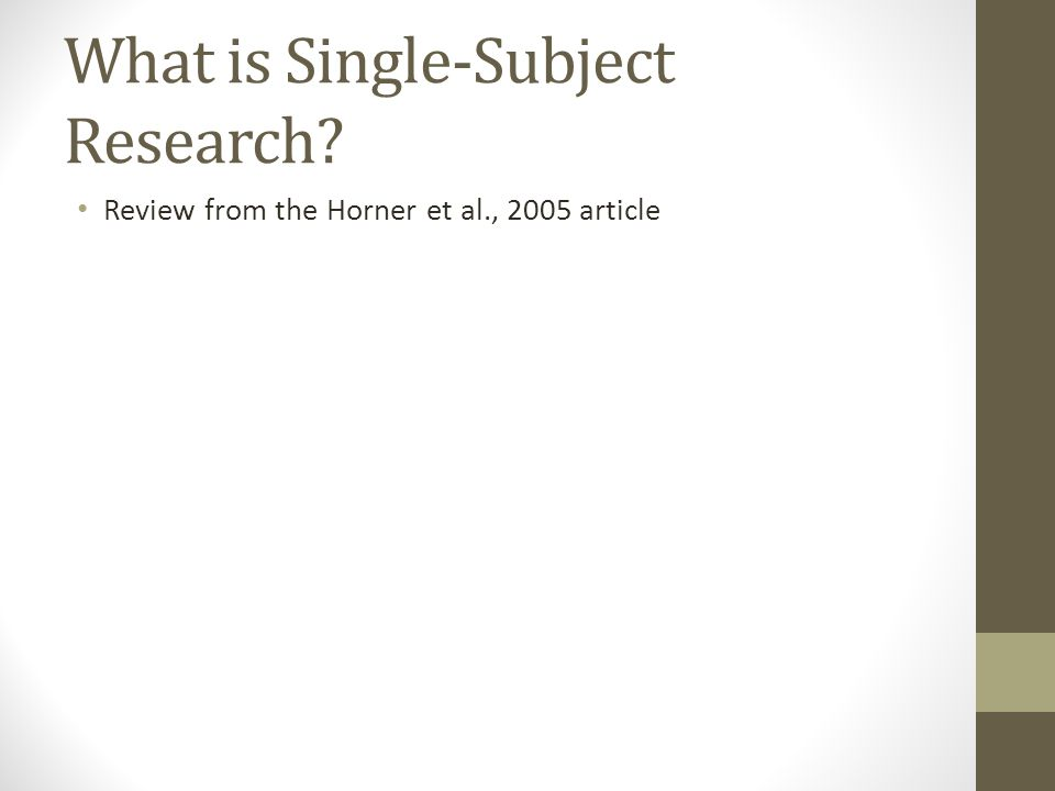 What is Single-Subject Research? Review from the Horner et al., 2005 article