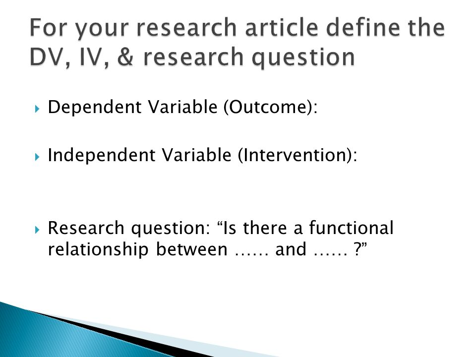  Dependent Variable (Outcome):  Independent Variable (Intervention):  Research question: Is there a functional relationship between …… and …… ?
