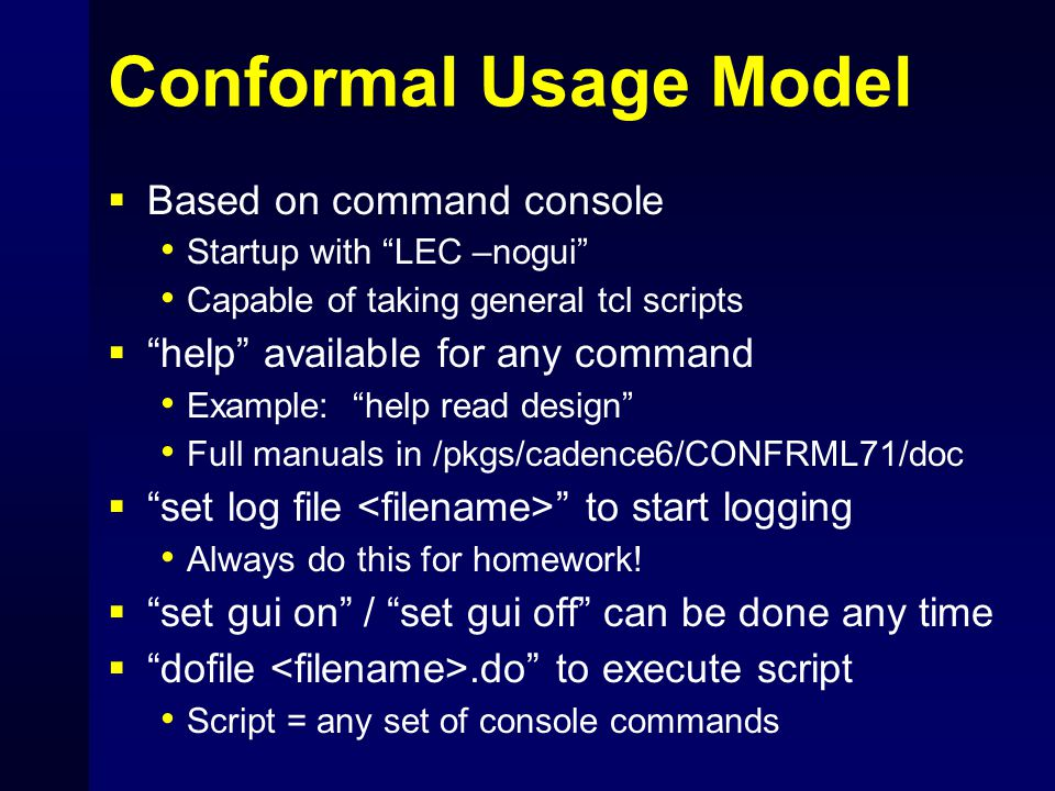 "Conformal Usage Model  Based on command console Startup with ""LEC –nogui"" Capable of taking general tcl scripts  ""help"" available for any command Ex"