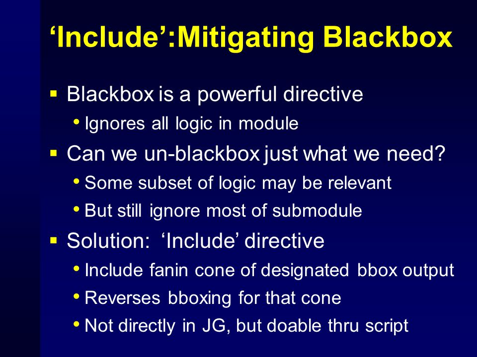 'Include':Mitigating Blackbox  Blackbox is a powerful directive Ignores all logic in module  Can we un-blackbox just what we need? Some subset of lo