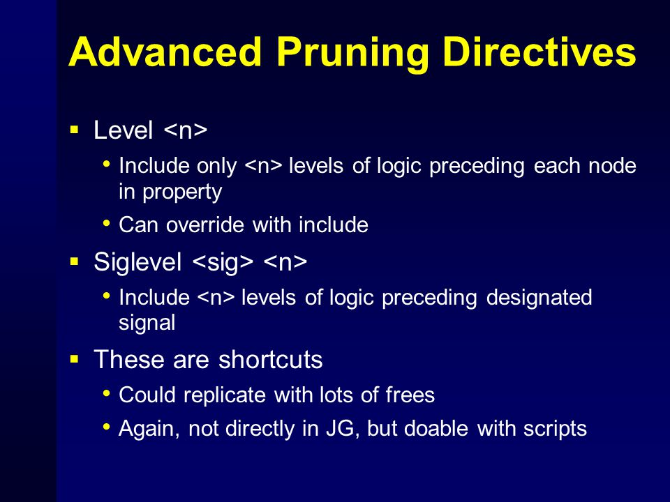 Advanced Pruning Directives  Level Include only levels of logic preceding each node in property Can override with include  Siglevel Include levels o