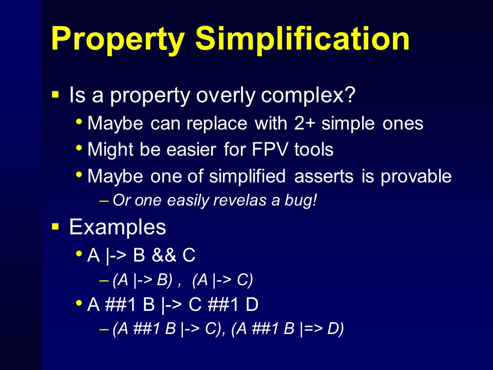 Property Simplification  Is a property overly complex? Maybe can replace with 2+ simple ones Might be easier for FPV tools Maybe one of simplified as