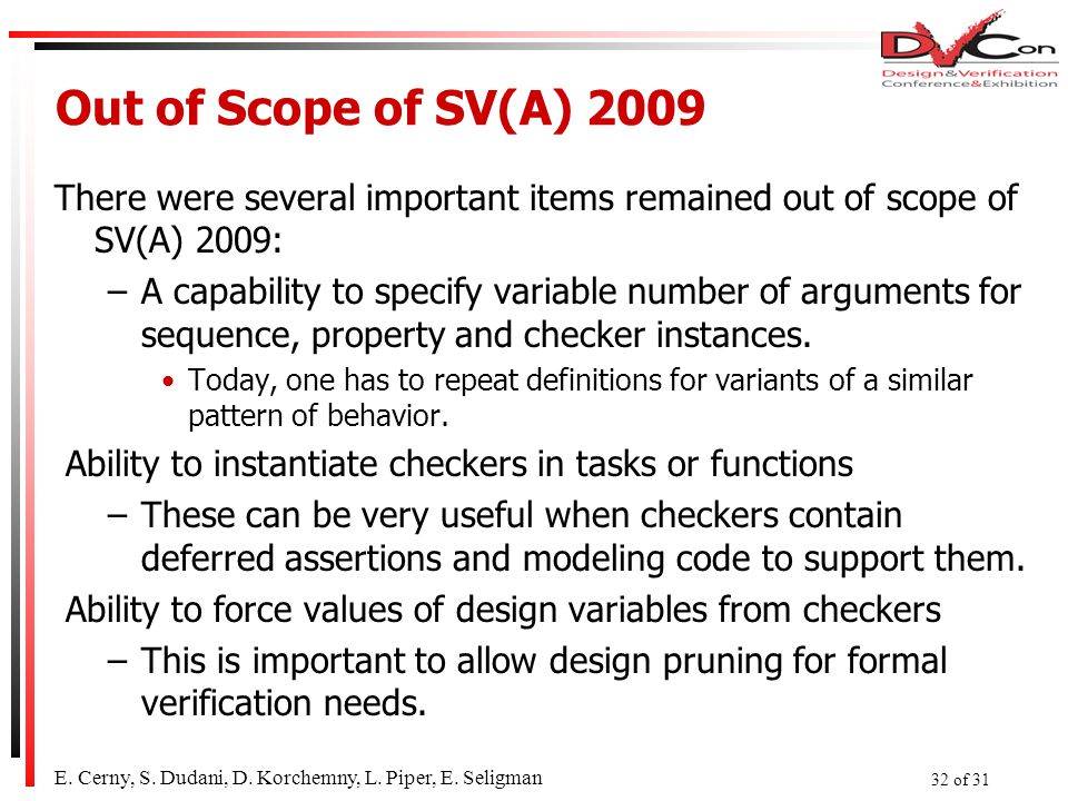 Out of Scope of SV(A) 2009 There were several important items remained out of scope of SV(A) 2009: –A capability to specify variable number of arguments for sequence, property and checker instances.