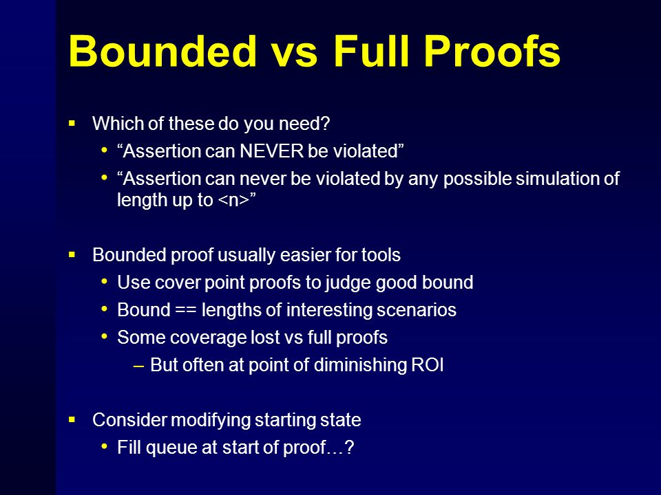 "Bounded vs Full Proofs  Which of these do you need? ""Assertion can NEVER be violated"" ""Assertion can never be violated by any possible simulation of"