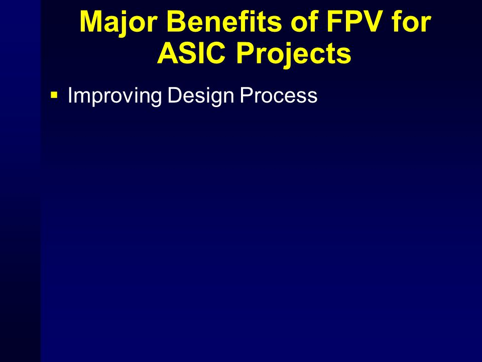 Major Benefits of FPV for ASIC Projects  Improving Design Process Force Designer to Think Through Logic