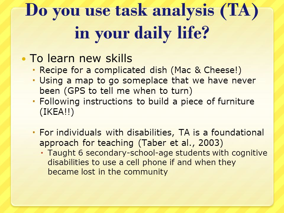 Do you use task analysis (TA) in your daily life.