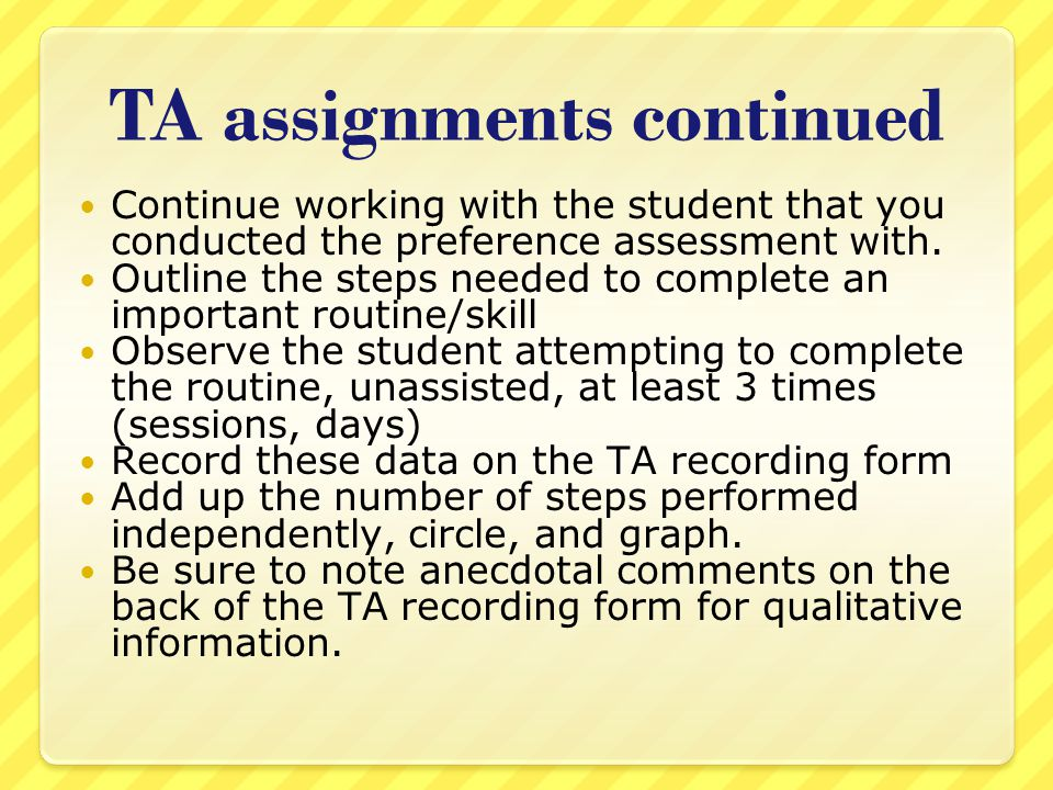 TA assignments continued Continue working with the student that you conducted the preference assessment with.
