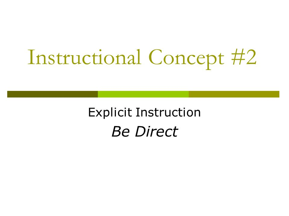 Instructional Concept #2 Explicit Instruction Be Direct