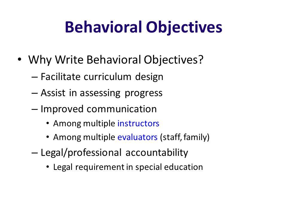 Behavioral Objectives Why Write Behavioral Objectives.