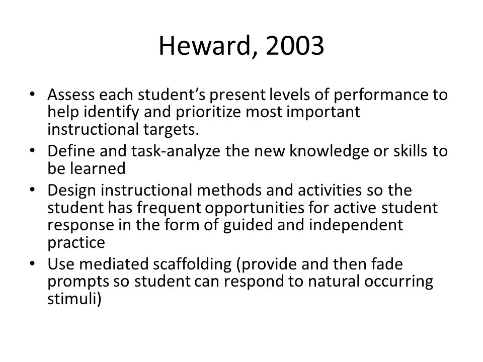 Heward, 2003 Assess each student's present levels of performance to help identify and prioritize most important instructional targets.