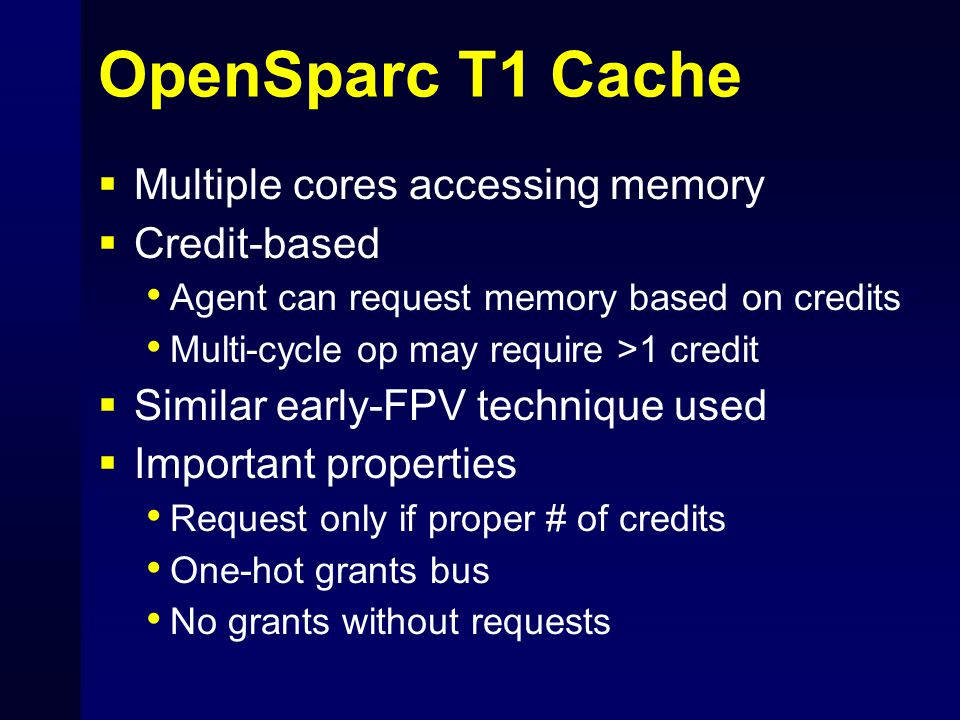 OpenSparc T1 Cache  Multiple cores accessing memory  Credit-based Agent can request memory based on credits Multi-cycle op may require >1 credit  S
