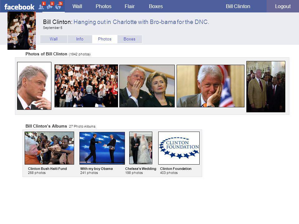 facebook WallPhotosFlairBoxesBill ClintonLogout WallInfoPhotosBoxes Photos of Bill Clinton (1942 photos) Bill Clinton's Albums 27 Photo Albums Clinton