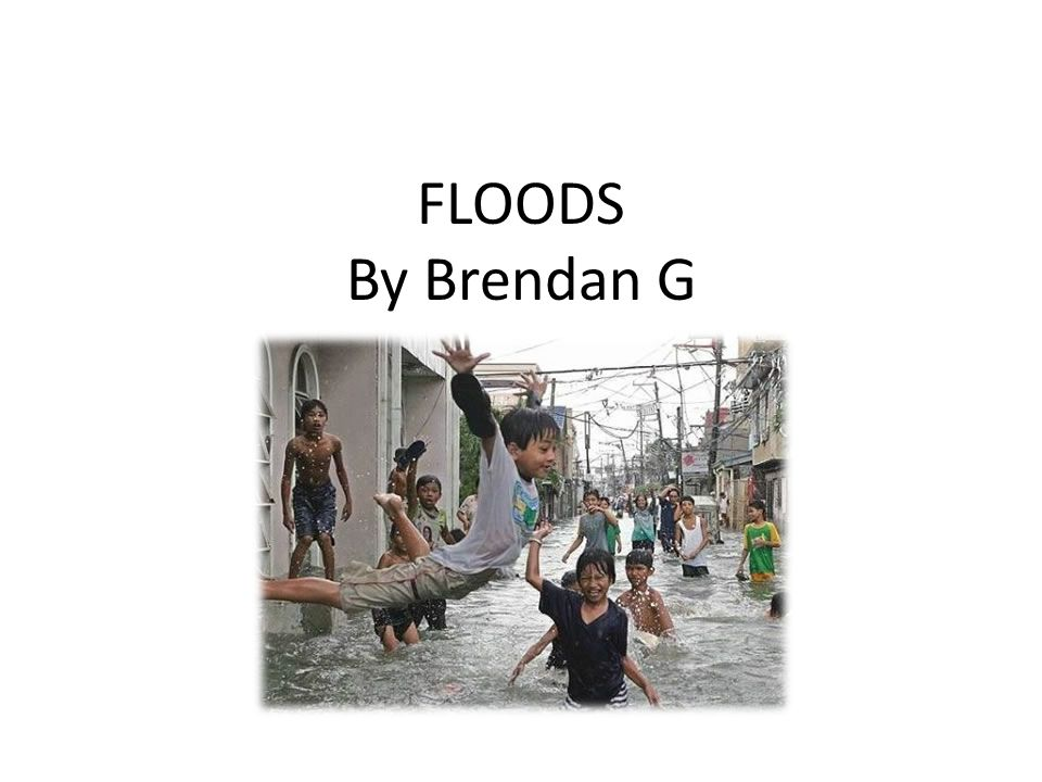 FLOODS By Brendan G