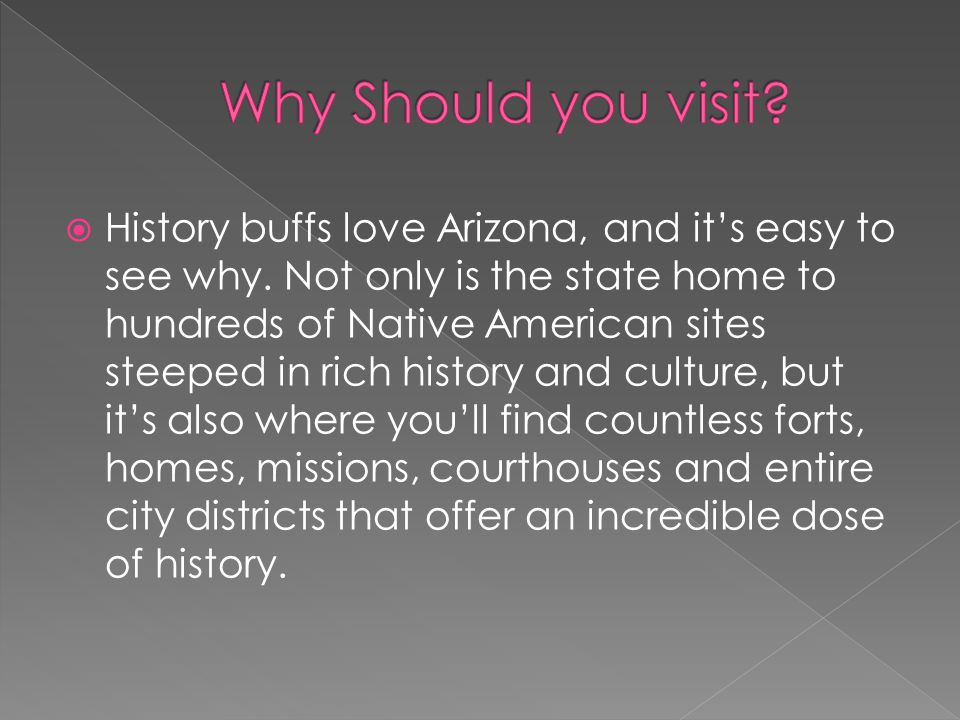  History buffs love Arizona, and it's easy to see why. Not only is the state home to hundreds of Native American sites steeped in rich history and cu