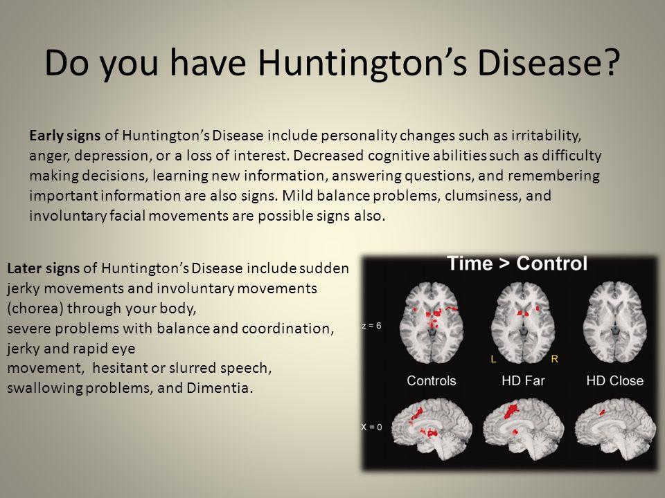 Do you have Huntington's Disease.
