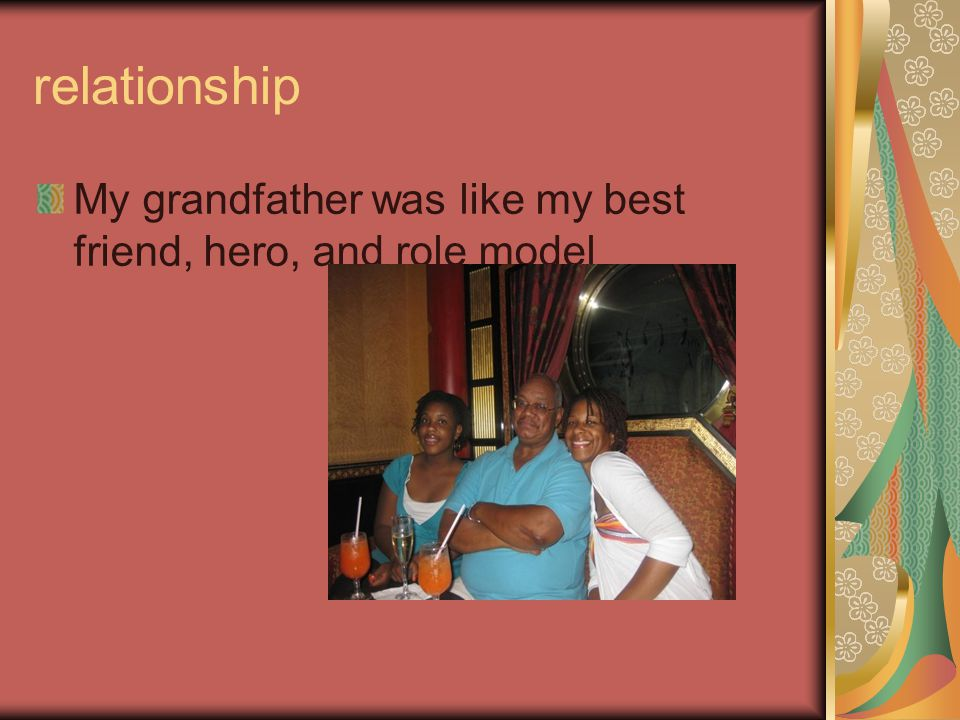 relationship My grandfather was like my best friend, hero, and role model