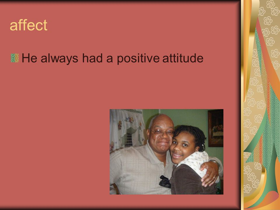 affect He always had a positive attitude