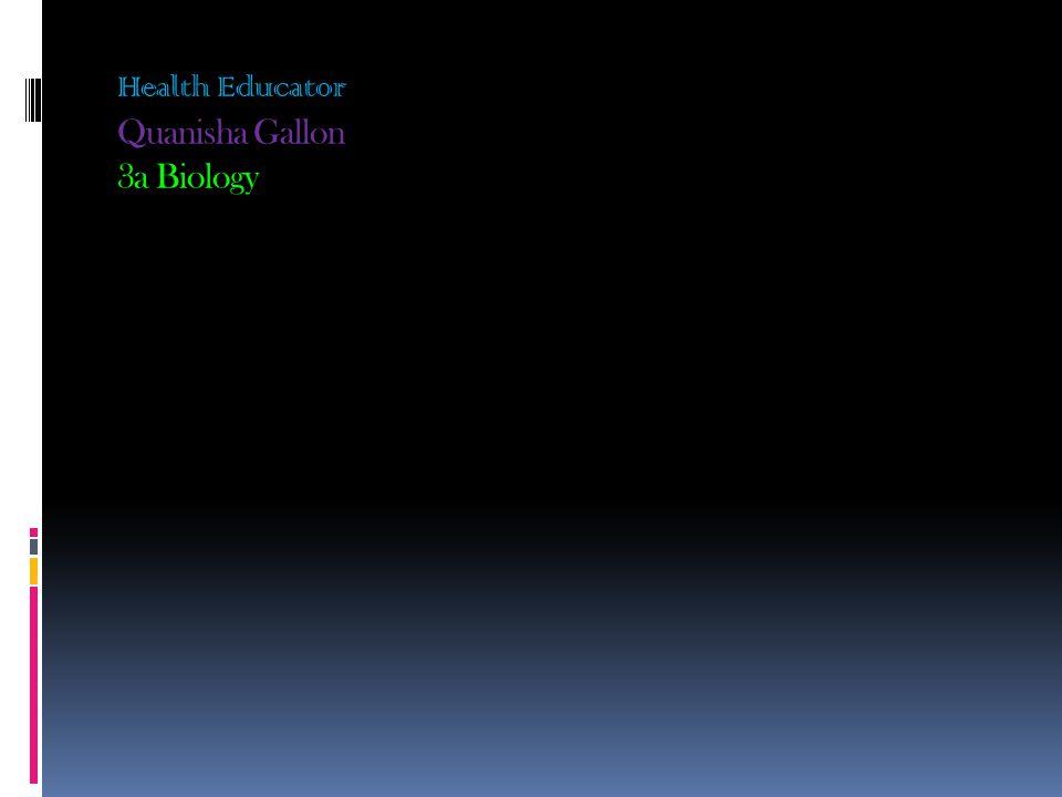 Health Educator Quanisha Gallon 3a Biology